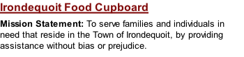 Irondequoit Food Cupboard Mission Statement: To serve families and individuals in need that reside in the Town of Irondequoit, by providing assistance without bias or prejudice.
